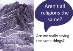 Aren't All Religions Saying the Same Thing?